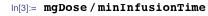 mgDose/minInfusionTime