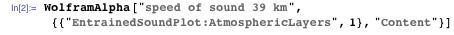 "WolframAlpha[""speed of sound 39 km"",  {{""EntrainedSoundPlot:AtmosphericLayers"", 1}, ""Content""}]"