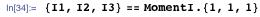{I1, I2, I3} == MomentI.{1, 1, 1}