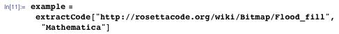 "example =   extractCode[""http://rosettacode.org/wiki/Bitmap/Flood_fill"",    ""Mathematica""]"