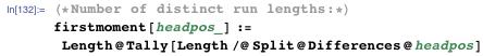 (*Number of distinct run lengths:*)  firstmoment[headpos_] :=   Length@Tally[Length /@ Split@Differences@headpos]