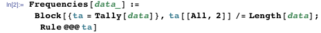 Frequencies[data_] :=   Block[{ta = Tally[data]}, ta[[All, 2]] /= Length[data]; Rule @@@ ta]