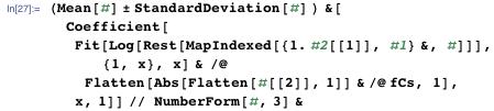 (Mean[#] ± StandardDeviation[#] ) &[   Coefficient[    Fit[Log[Rest[MapIndexed[{1. #2[[1]], #1} &, #]]], {1, x}, x] & /@      Flatten[Abs[Flatten[#[[2]], 1]] & /@ fCs, 1], x, 1]] //   NumberForm[#, 3] &