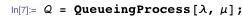 Q = QueueingProcess[λ, μ];