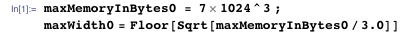 maxMemoryInBytes0 = 7 1024^3 ; maxWidth0 = Floor[Sqrt[maxMemoryInBytes0/3.0]]