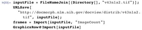 """inputFile = FileNameJoin[{Directory[], """"v43n1a2.tif""""}]; URLSave[""""http://docmorph.nlm.nih.gov/docview/distrib/v43n1a2.tif"""",    inputFile]; frames = Import[inputFile, """"ImageCount""""] GraphicsRow@Import[inputFile]"""