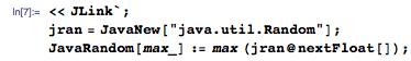 "<< JLink`; jran = JavaNew[""java.util.Random""]; JavaRandom[max_] := max (jran@nextFloat[]);"