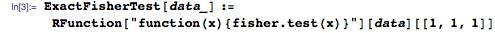 "ExactFisherTest[data_] :=   RFunction[""function(x){fisher.test(x)}""][data][[1, 1, 1]]"