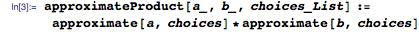 approximateProduct[a_, b_, choices_List] := approximate[a, choices]*approximate[b, choices]