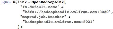 """$$link = OpenHadoopLink[    """"fs.default.name"""" -> """"hdfs://hadoopheadlx.wolfram.com:8020"""", """"mapred.job.tracker"""" -> """"hadoopheadlx.wolfram.com:8021""""];"""