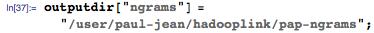 """outputdir[""""ngrams""""] = """"/user/paul-jean/hadooplink/pap-ngrams"""";"""