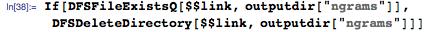 "If[DFSFileExistsQ[$$link, outputdir[""ngrams""]],DFSDeleteDirectory[$$link, outputdir[""ngrams""]]]"