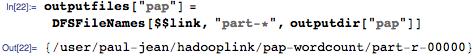 "outputfiles[""pap""] = DFSFileNames[$$link, ""part-*"", outputdir[""pap""]]"