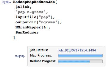 "HadoopMapReduceJob[  $$link,  ""pap n-grams"", inputfile[""pap""], outputdir[""ngrams""], NGramMapper[4],  SumReducer  ]"