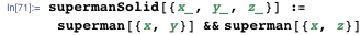 supermanSolid[{x_, y_, z_}] := superman[{x, y}] && superman[{x, z}]