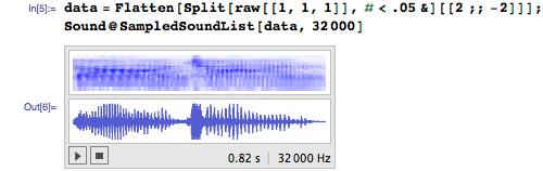 data = Flatten[Split[raw[[1, 1, 1]], # < .05 &][[2 ;; -2]]]; Sound@SampledSoundList[data, 32000]