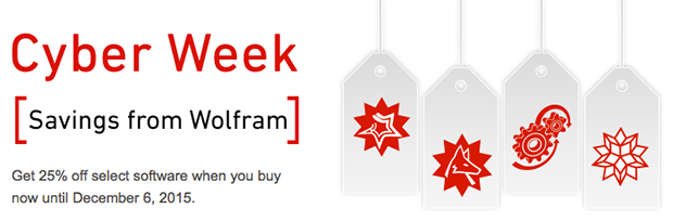 Cyber Week savings from Wolfram. Get 25% off select software when you buy now until December 6, 2015.