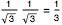 1 over square root of 3, 1 over square root of 3 equals one third