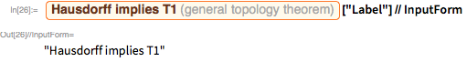 """Entity[""""GeneralTopologyTheorem"""", """"HausdorffImpliesT1""""][   """"Label""""] // InputForm"""