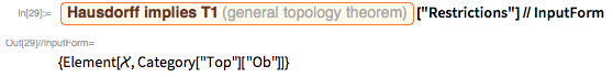 """Entity[""""GeneralTopologyTheorem"""", """"HausdorffImpliesT1""""][   """"Restrictions""""] // InputForm"""