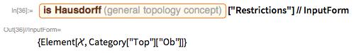 "Entity[""GeneralTopologyConcept"", ""IsHausdorff""][   ""Restrictions""] // InputForm"