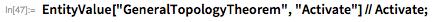 "EntityValue[""GeneralTopologyTheorem"", ""Activate""] // Activate;"