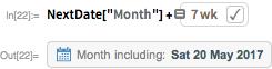 """NextDate[""""Month""""] + =7wk"""