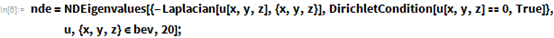 nde = NDEigenvalues[{-Laplacian[u[x, y, z], {x, y, z}],      DirichletCondition[u[x, y, z] == 0, True]},     u, {x, y, z} \[Element] bev, 20];