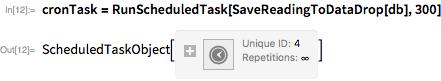 cronTask = RunScheduledTask[SaveReadingToDataDrop[db], 300]