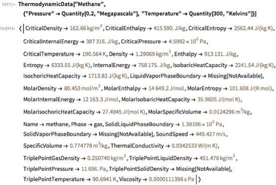 """ThermodynamicData[""""Methane"""", {""""Pressure"""" ->     Quantity[0.2, """"Megapascals""""],    """"Temperature"""" -> Quantity[300, """"Kelvins""""]}]"""
