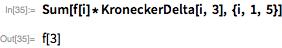 Sum[f[i]*KroneckerDelta[i, 3], {i, 1, 5}]