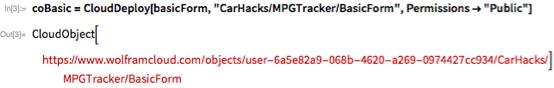 "coBasic = CloudDeploy[basicForm, ""CarHacks/MPGTracker/BasicForm"", Permissions -> ""Public""]"