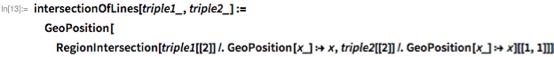 intersectionOfLines[triple1_, triple2_] :=   GeoPosition[   RegionIntersection[triple1[[2]] /. GeoPosition[x_] :> x,      triple2[[2]] /. GeoPosition[x_] :> x][[1, 1]]]