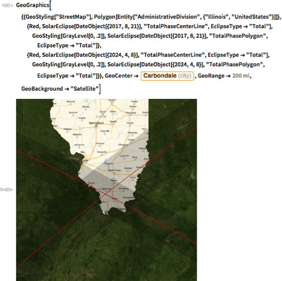 "GeoGraphics[{{GeoStyling[""StreetMap""],     Polygon[Entity[      ""AdministrativeDivision"", {""Illinois"", ""UnitedStates""}]]}, {Red,     SolarEclipse[DateObject[{2017, 8, 21}], ""TotalPhaseCenterLine"",      EclipseType -> ""Total""], GeoStyling[GrayLevel[0, .2]],     SolarEclipse[DateObject[{2017, 8, 21}], ""TotalPhasePolygon"",      EclipseType -> ""Total""]}, {Red,     SolarEclipse[DateObject[{2024, 4, 8}], ""TotalPhaseCenterLine"",      EclipseType -> ""Total""], GeoStyling[GrayLevel[0, .2]],     SolarEclipse[DateObject[{2024, 4, 8}], ""TotalPhasePolygon"",      EclipseType -> ""Total""]}},   GeoCenter ->    Entity[""City"", {""Carbondale"", ""Illinois"", ""UnitedStates""}],   GeoRange -> Quantity[200, ""Miles""], GeoBackground -> ""Satellite""]"