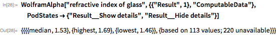 "WolframAlpha[""refractive index of glass"", {{""Result"", 1},    ""ComputableData""},   PodStates -> {""Result__Show details"", ""Result__Hide details""}]"