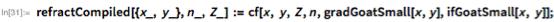 refractCompiled[{x_, y_}, n_, Z_] :=    cf[x, y, Z, n, gradGoatSmall[x, y], ifGoatSmall[x, y]];