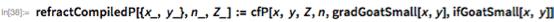 refractCompiledP[{x_, y_}, n_, Z_] :=   cfP[x, y, Z, n, gradGoatSmall[x, y], ifGoatSmall[x, y]]