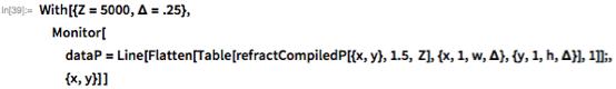 With[{Z = 5000, \[CapitalDelta] = .25},  Monitor[   dataP =      Line[Flatten[       Table[refractCompiledP[{x, y}, 1.5, Z], {x, 1,          w, \[CapitalDelta]}, {y, 1, h, \[CapitalDelta]}], 1]];,   {x, y}] ]