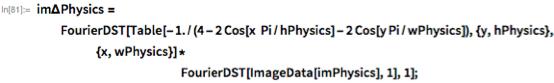 im\[CapitalDelta]Physics =    FourierDST[    Table[-1./(4 - 2 Cos[x  Pi/hPhysics] - 2 Cos[y Pi/wPhysics]), {y,        hPhysics}, {x, wPhysics}]*                                                      FourierDST[ImageData[imPhysics], 1], 1];