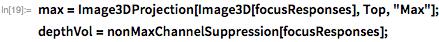 "max = Image3DProjection[Image3D[focusResponses], Top, ""Max""]; depthVol = nonMaxChannelSuppression[focusResponses];"