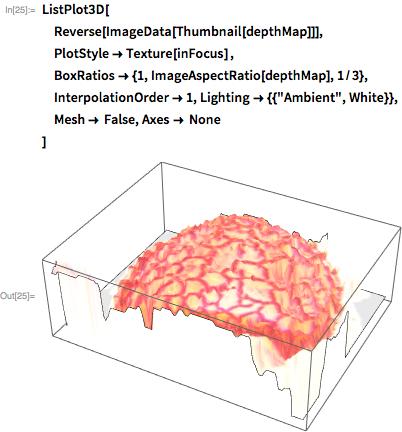 "ListPlot3D[  Reverse[ImageData[Thumbnail[depthMap]]],  PlotStyle -> Texture[inFocus] ,  BoxRatios -> {1, ImageAspectRatio[depthMap], 1/3},   InterpolationOrder -> 1, Lighting -> {{""Ambient"", White}},  Mesh -> False, Axes -> None  ]"