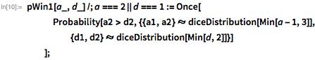 pWin1[a_, d_] /; a === 2 || d === 1 := Once[    Probability[     a2 > d2, {{a1, a2} \[Distributed]        diceDistribution[Min[a - 1, 3]], {d1, d2} \[Distributed]        diceDistribution[Min[d, 2]]}]    ];