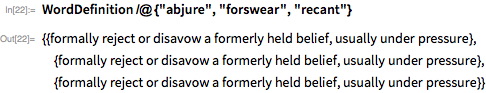 "WordDefinition /@ {""abjure"", ""forswear"", ""recant""}"