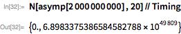 N[asymp[2000000000] , 20] // Timing