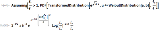 Assuming[SubPlus[f]/SubMinus[f] > 1,   PDF[TransformedDistribution[E^(Sqrt[2] u),     u \[Distributed] WeibullDistribution[a, b]], SubPlus[f]/SubMinus[   f]]]