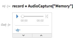 "record = AudioCapture[""Memory""]"
