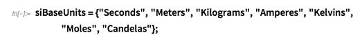 "siBaseUnits={""Seconds"",""Meters"",""Kilograms"",""Amperes"",""Kelvins"",""Moles"",""Candelas""};"