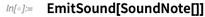 EmitSound[SoundNote[]]