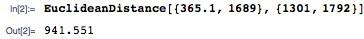 In[2]:= EuclideanDistance[{365.1, 1689}, {1301, 1792}]