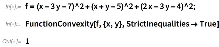 f = (x - 3 y - 7)^2 + (x + y - 5)^2 + (2 x - 3 y - 4)^2; FunctionConvexity[f, {x, y}, StrictInequalities -> True]